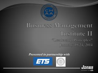 "Business Management Institute II ""Leadership Principles"" January 19-24, 2014"