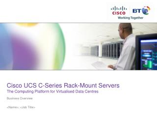 Cisco UCS C-Series Rack-Mount Servers The Computing Platform for  Virtualised  Data  Centres