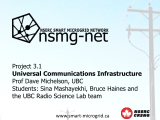 Project  3.1 Universal Communications Infrastructure Prof Dave Michelson, UBC Students:  Sina Mashayekhi , Bruce Haines
