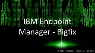 IBM Endpoint Manager - Bigfix