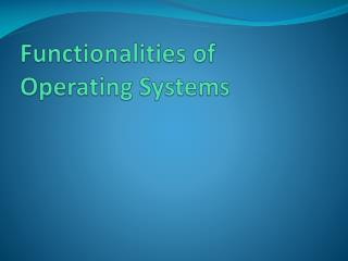 Functionalities of Operating Systems