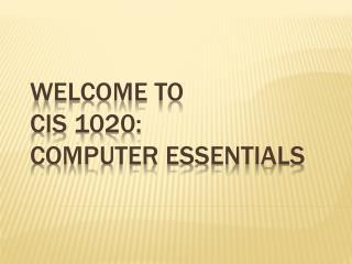Welcome to CIS 1020: Computer Essentials