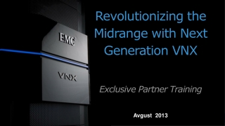 Revolutionizing the Midrange with Next Generation VNX Exclusive Partner Training Avgust  2013