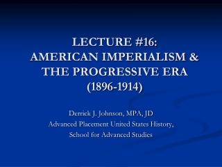 LECTURE #16:  AMERICAN IMPERIALISM & THE PROGRESSIVE ERA (1896-1914)