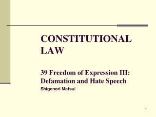 CONSTITUTIONAL LAW 39 Freedom of Expression III: Defamation and Hate Speech