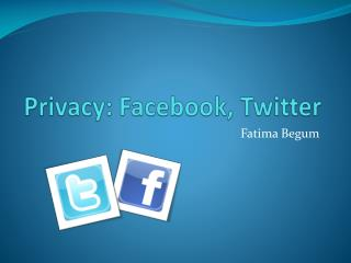 Privacy: Facebook, Twitter
