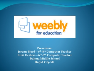 Presenters: Jeremy Hurd—7 th -8 th  Computer Teacher Brett Deibert—6 th -8 th  Computer Teacher Dakota Middle School Ra