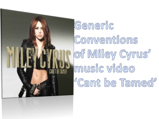 Generic Conventions o f  Miley Cyrus' music video 'Cant be Tamed'