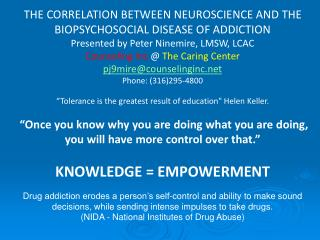THE CORRELATION BETWEEN NEUROSCIENCE AND THE BIOPSYCHOSOCIAL DISEASE OF ADDICTION Presented by Peter Ninemire, LMSW, LC