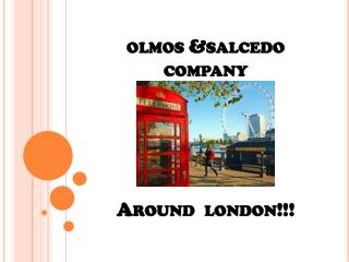 olmos &salcedo  company Around  london!!!
