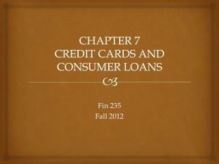 CHAPTER 7 CREDIT CARDS AND CONSUMER LOANS