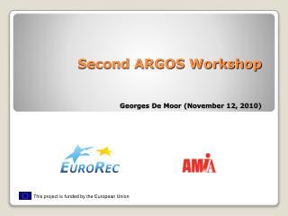 Second ARGOS Workshop Georges De Moor (November 12, 2010)