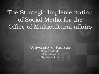 The Strategic Implementation of Social Media for the Office of Multicultural affairs University of Kansas Norma  Salced