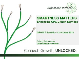 SMARTNESS MATTERS  Enhancing GPG Citizen Services GPG ICT Summit – 13/14 June 2012 Puleng Sejanamane Chief Executive Of