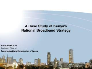 A Case Study of Kenya's  National Broadband  Strategy