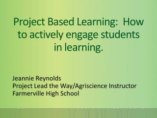 Project Based Learning:  How to actively engage students in learning.
