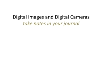 Digital Images and Digital Cameras take notes in your journal