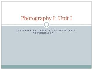 Photography I: Unit I