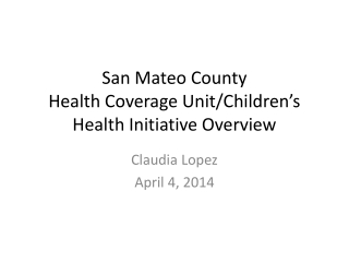San Mateo County  Health Coverage Unit/Children's Health Initiative Overview