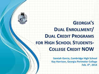 Georgia's  Dual Enrollment/ Dual Credit Programs for High School  Students-College Credit NOW