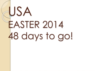 USA  EASTER 2014 48 days to go!