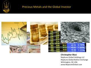 Christopher  Blasi Neptune Global Holdings LLC Neptune Global Bullion Exchange Wilmington, DE  USA www.NeptuneGlobal.co