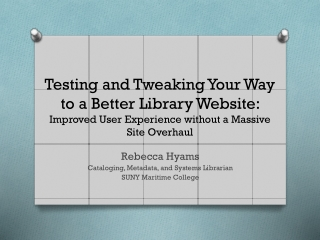 Testing and Tweaking Your Way to a Better Library Website:  Improved User Experience without a Massive Site Overhaul