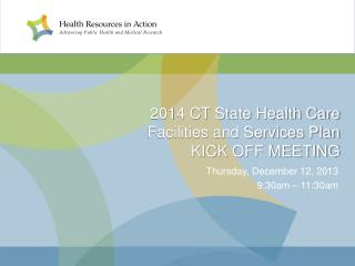2014 CT State Health Care  Facilities and Services Plan KICK OFF MEETING