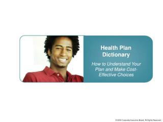 Health Plan Dictionary How to Understand Your Plan and Make Cost-Effective Choices
