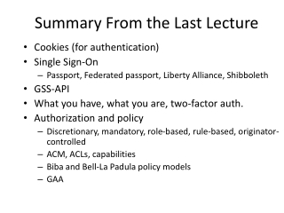 Cookies (for authentication) Single Sign-On Passport, Federated passport, Liberty Alliance, Shibboleth GSS-API What you
