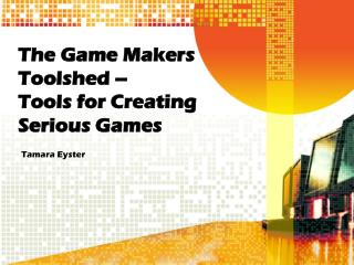 The Game Makers Toolshed  –  Tools  for Creating Serious Games