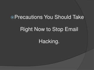 Precautions You Should Take Right  Now to Stop Email  H acking.