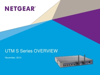 UTM S Series OVERVIEW