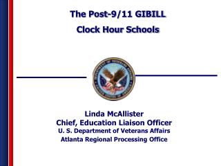 Linda McAllister Chief, Education Liaison Officer U. S. Department of Veterans Affairs Atlanta Regional Processing Offi