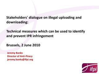 Stakeholders' dialogue on illegal uploading and downloading: Technical measures which can be used to identify and preve