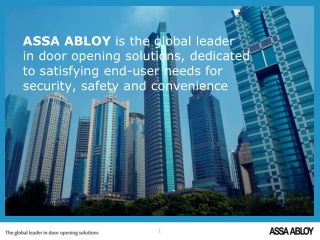 ASSA ABLOY  is the global leader  in door opening solutions, dedicated  to satisfying end-user needs for  security, saf