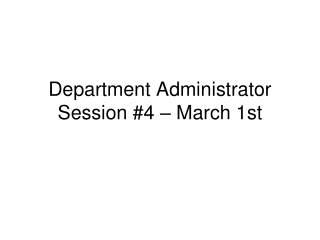 Department Administrator Session  #4  –  March 1st