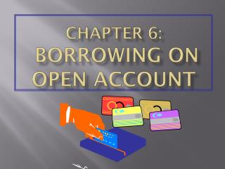 CHAPTER 6:  BORROWING ON OPEN ACCOUNT