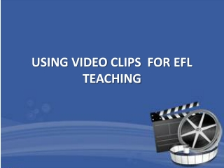 USING VIDEO CLIPS  FOR EFL TEACHING