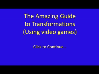 The Amazing Guide to Transformations (Using video games)