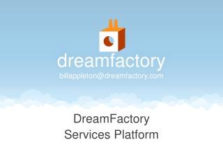 d reamfactory billappleton@dreamfactory.com