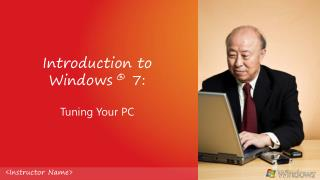 Introduction to  Windows  ®  7: Tuning Your PC