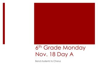 6 th  Grade Monday Nov. 18 Day A