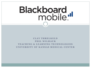 Clay Threlkeld Phil Wilhauk Teaching & Learning Technologies University of Kansas Medical Center