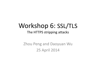 Workshop  6:  SSL/TLS The  HTTPS stripping attacks