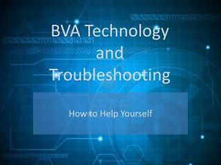 BVA Technology and Troubleshooting