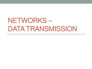 Networks �  Data Transmission