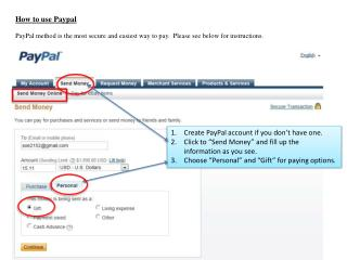 "Create  PayPal  account if you don't have one. Click to ""Send Money"" and fill up the information as you see. Choose ""Pe"