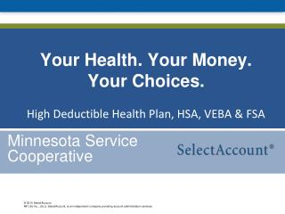 Your Health. Your Money. Your Choices. High Deductible Health Plan, HSA, VEBA & FSA