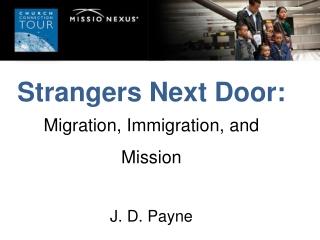 Strangers Next Door: Migration, Immigration, and Mission J. D. Payne